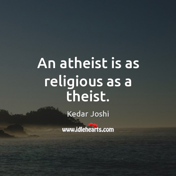 Image, An atheist is as religious as a theist.