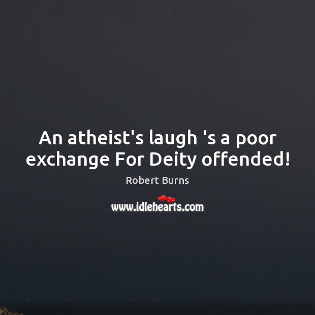 An atheist's laugh 's a poor exchange For Deity offended! Image