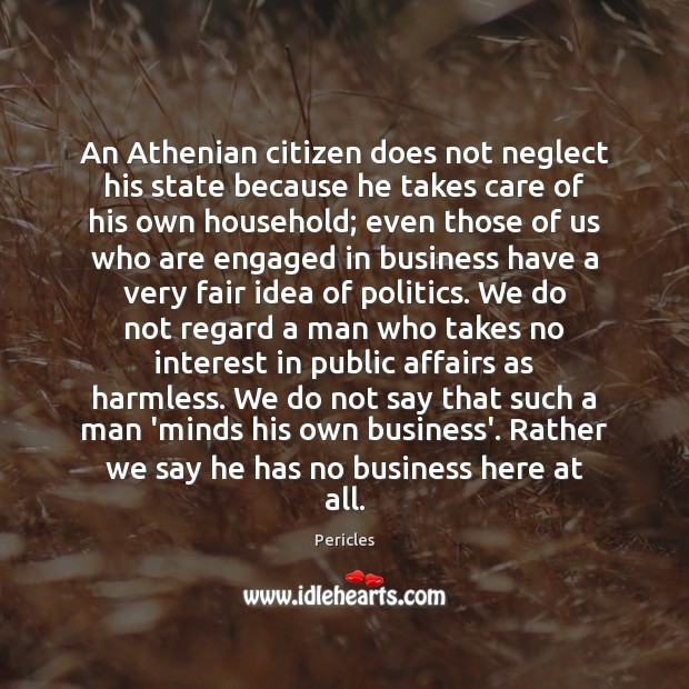 Image, An Athenian citizen does not neglect his state because he takes care