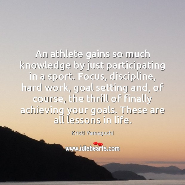 An athlete gains so much knowledge by just participating in a sport. Goal Quotes Image