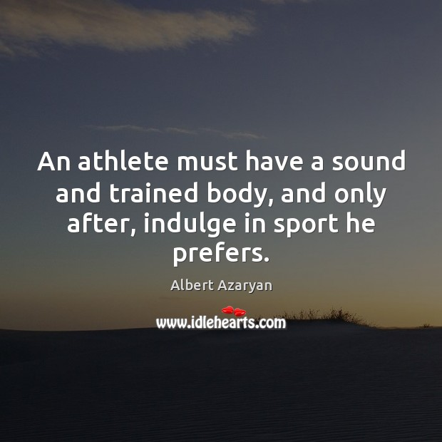Image, An athlete must have a sound and trained body, and only after,