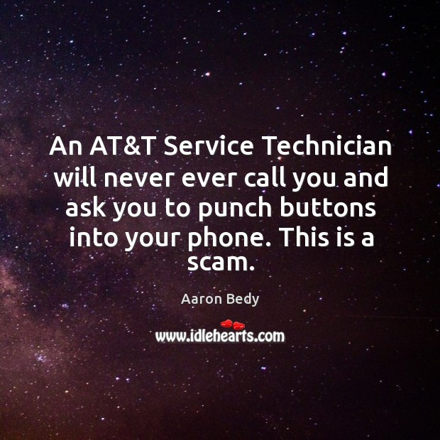Image, An at&t service technician will never ever call you and ask you to punch buttons into your phone.