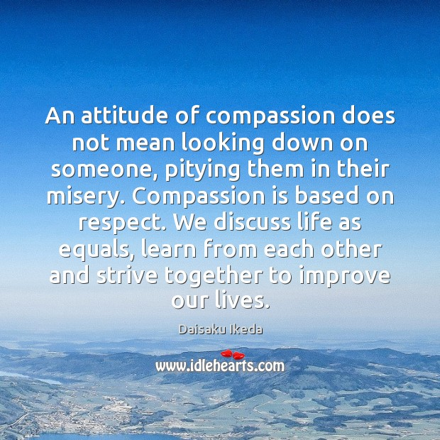 An attitude of compassion does not mean looking down on someone, pitying Image