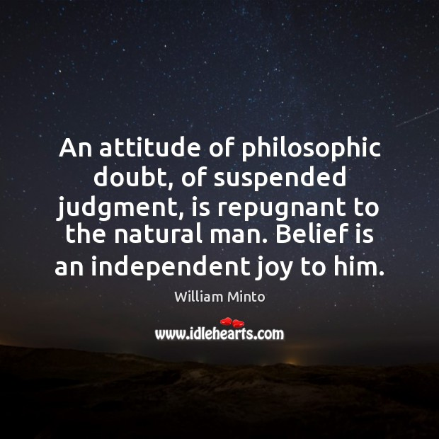 An attitude of philosophic doubt, of suspended judgment, is repugnant to the Belief Quotes Image