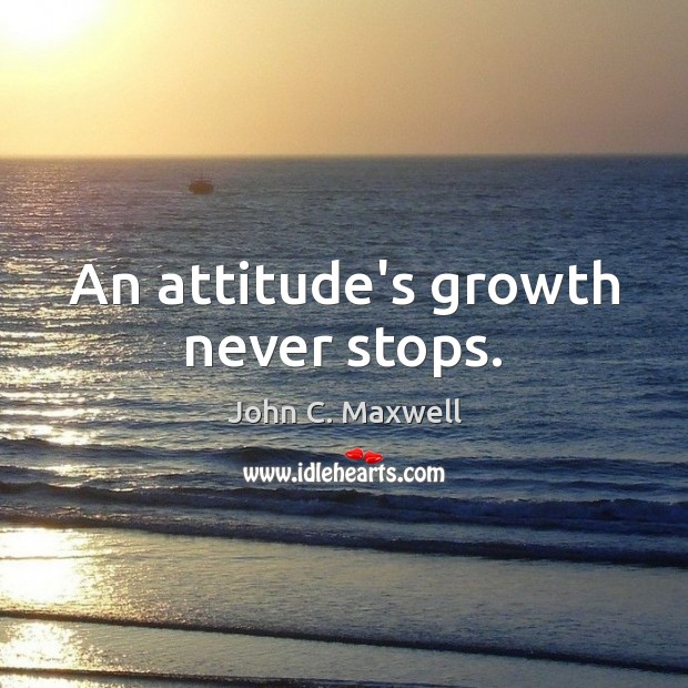 Image, An attitude's growth never stops.