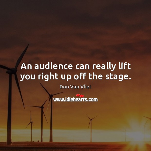 Image, An audience can really lift you right up off the stage.