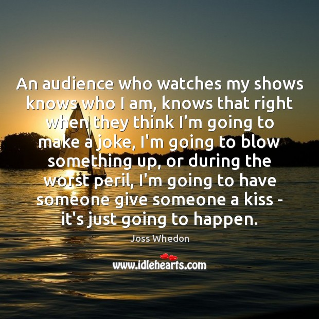 Image, An audience who watches my shows knows who I am, knows that