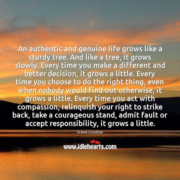 An authentic and genuine life grows like a sturdy tree. And like Steve Goodier Picture Quote