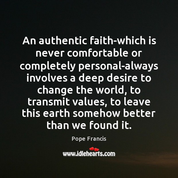 An authentic faith-which is never comfortable or completely personal-always involves a deep Image