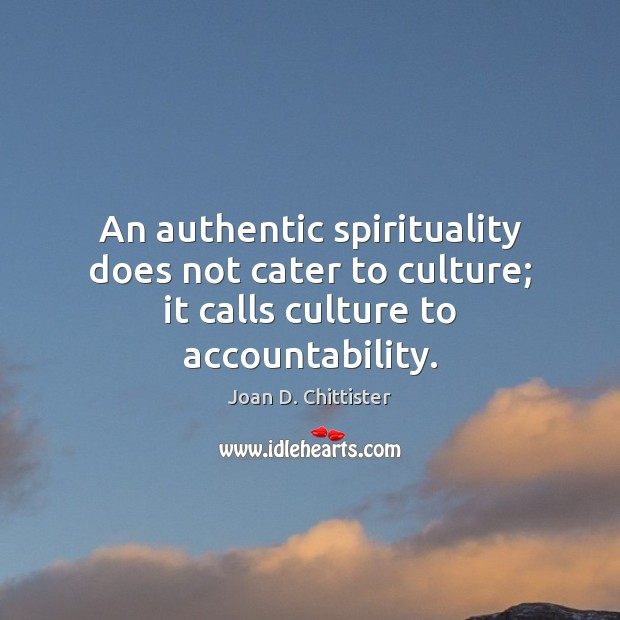 Image, An authentic spirituality does not cater to culture; it calls culture to accountability.