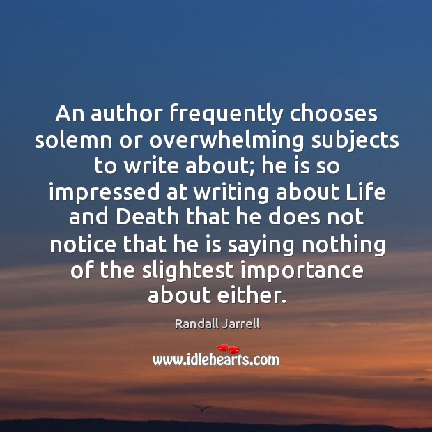 An author frequently chooses solemn or overwhelming subjects to write about; he Image