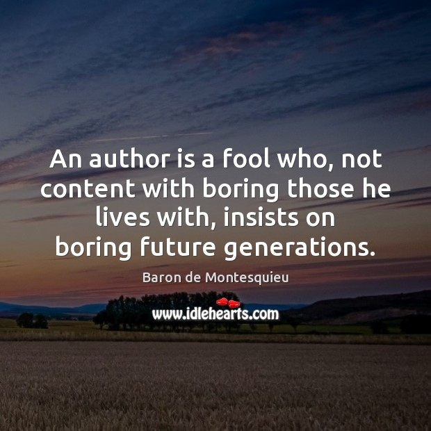 An author is a fool who, not content with boring those he Baron de Montesquieu Picture Quote