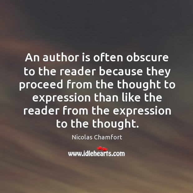 An author is often obscure to the reader because they proceed from Image
