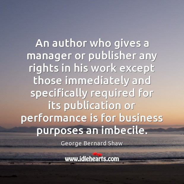 An author who gives a manager or publisher any rights in his Performance Quotes Image