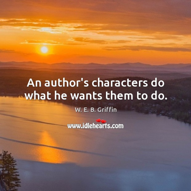 An author's characters do what he wants them to do. Image