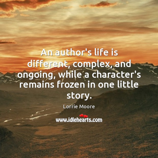 An author's life is different, complex, and ongoing, while a character's remains Image