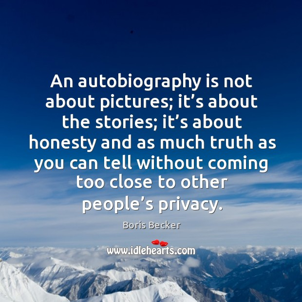 An autobiography is not about pictures; it's about the stories; it's about honesty and Boris Becker Picture Quote