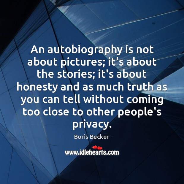 An autobiography is not about pictures; it's about the stories; it's about Boris Becker Picture Quote