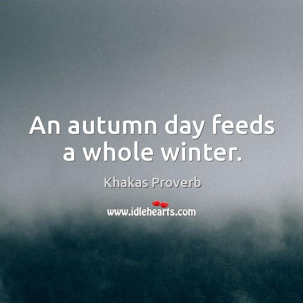 An autumn day feeds a whole winter. Khakas Proverbs Image