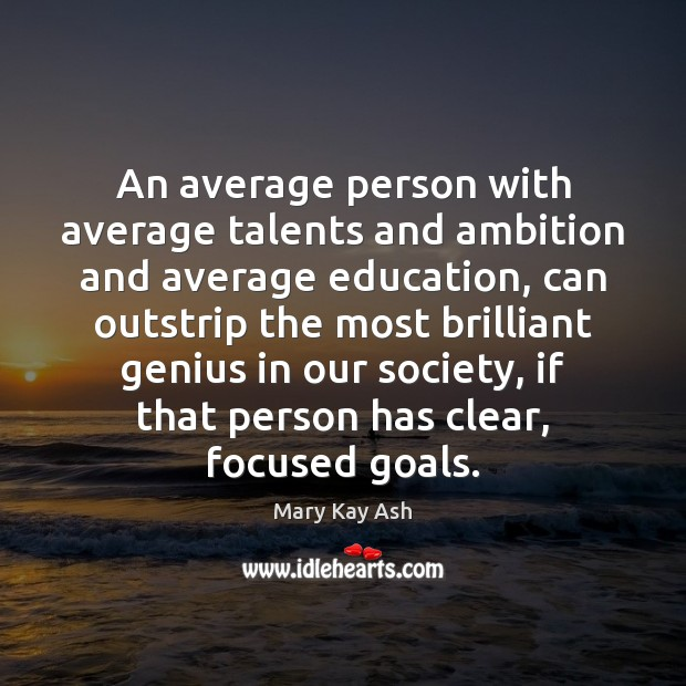 An average person with average talents and ambition and average education, can Image