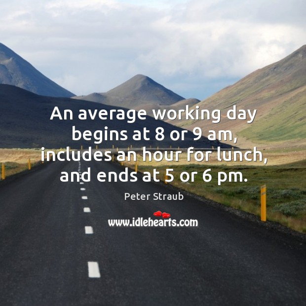 An average working day begins at 8 or 9 am, includes an hour for lunch, and ends at 5 or 6 pm. Image