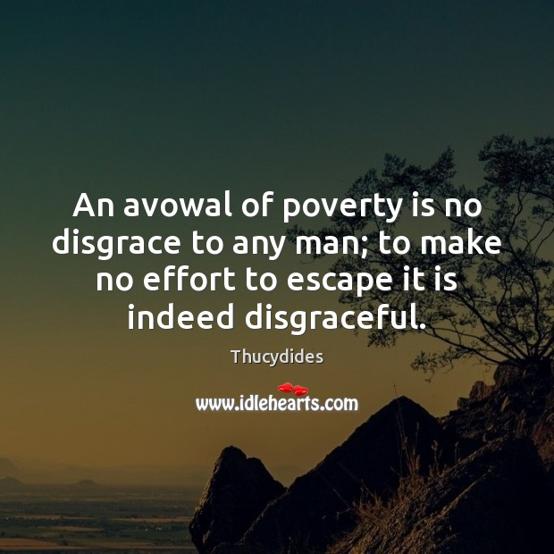 An avowal of poverty is no disgrace to any man; to make Poverty Quotes Image