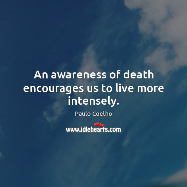 Image, An awareness of death encourages us to live more intensely.