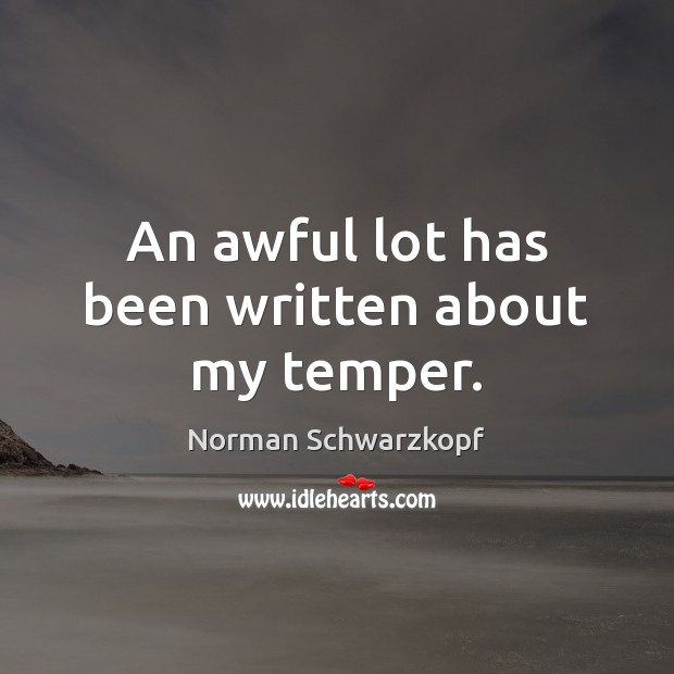 An awful lot has been written about my temper. Image