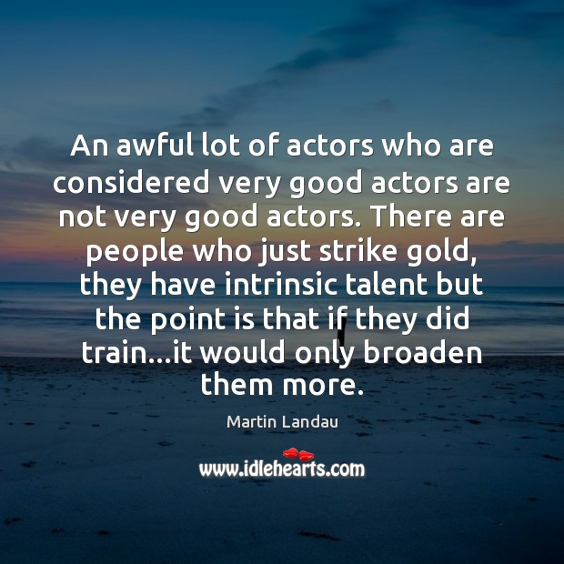 Martin Landau Picture Quote image saying: An awful lot of actors who are considered very good actors are