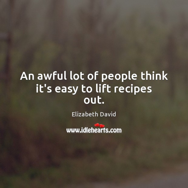 An awful lot of people think it's easy to lift recipes out. Image