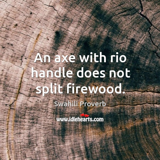 Image, An axe with rio handle does not split firewood.