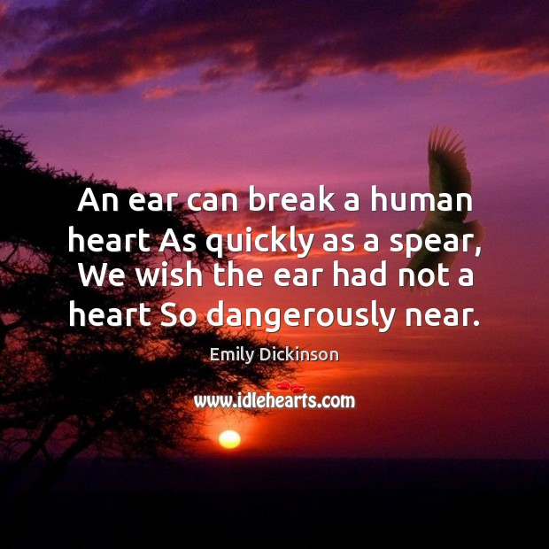 Image, An ear can break a human heart As quickly as a spear,