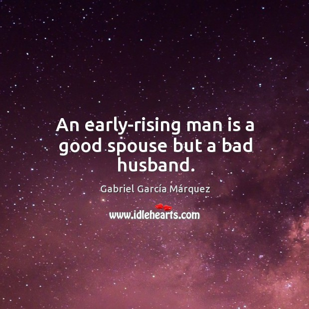Image, An early-rising man is a good spouse but a bad husband.