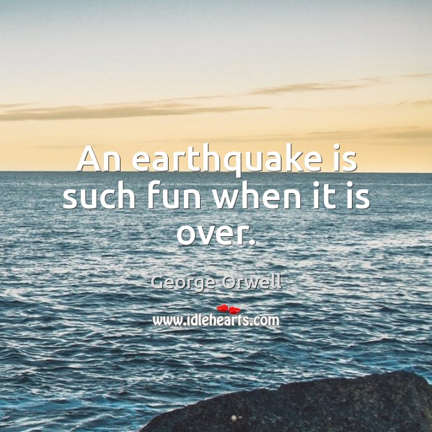 Image, An earthquake is such fun when it is over.