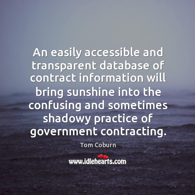 An easily accessible and transparent database of contract information will bring Tom Coburn Picture Quote