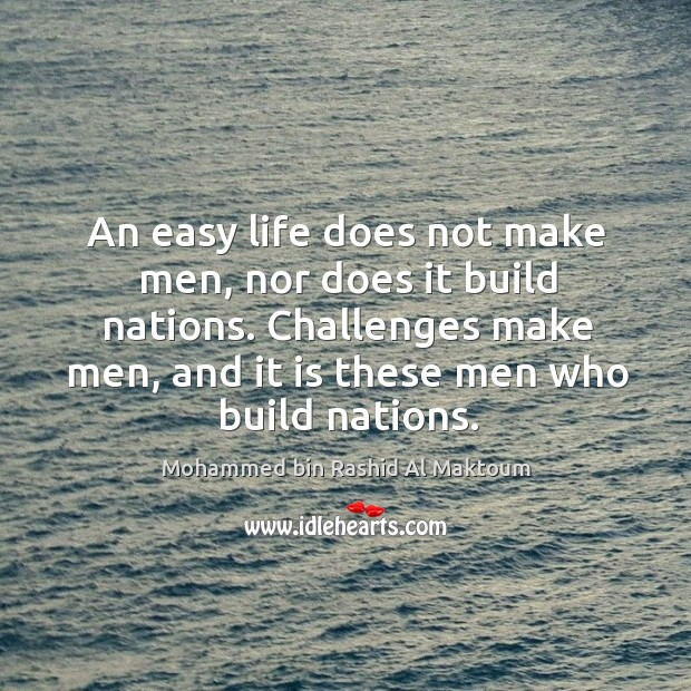An easy life does not make men, nor does it build nations. Image