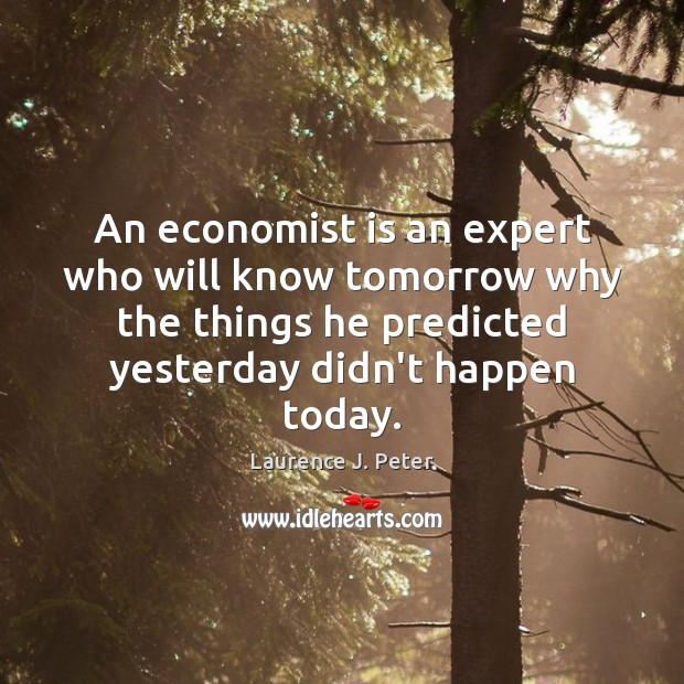 Image, An economist is an expert who will know tomorrow why the things