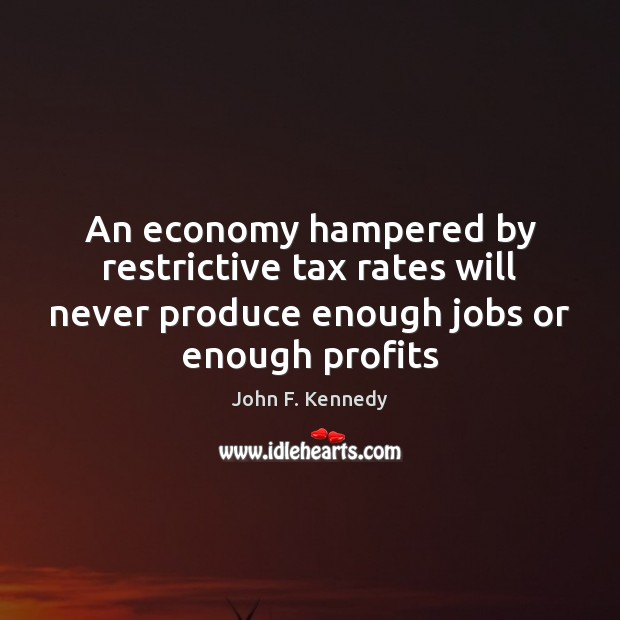 Image, An economy hampered by restrictive tax rates will never produce enough jobs
