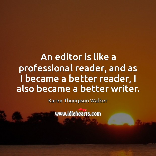 An editor is like a professional reader, and as I became a Image