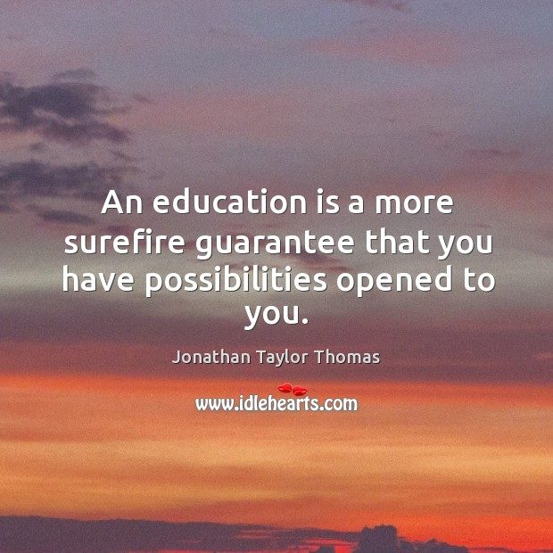 An education is a more surefire guarantee that you have possibilities opened to you. Image