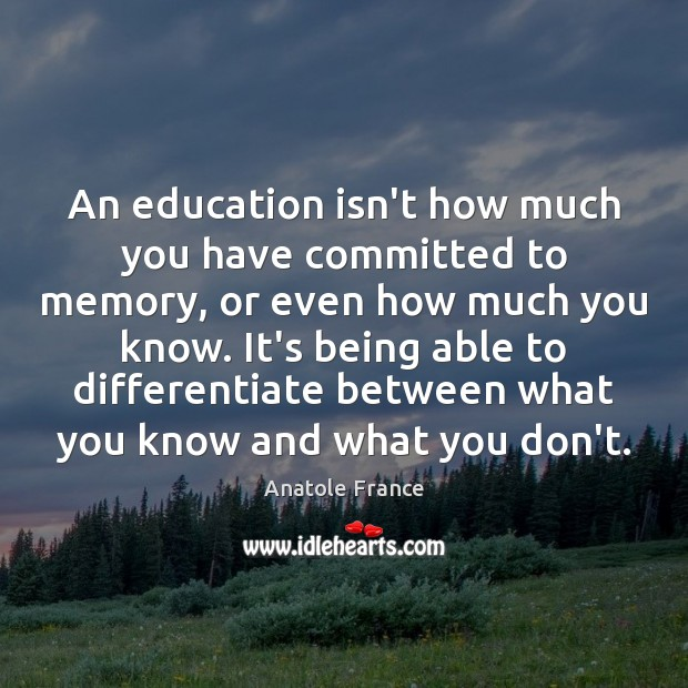 An education isn't how much you have committed to memory, or even Anatole France Picture Quote
