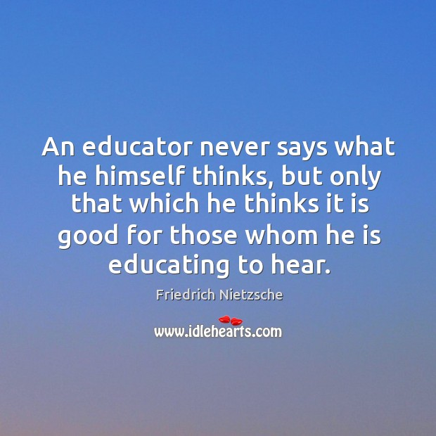 An educator never says what he himself thinks, but only that which Image