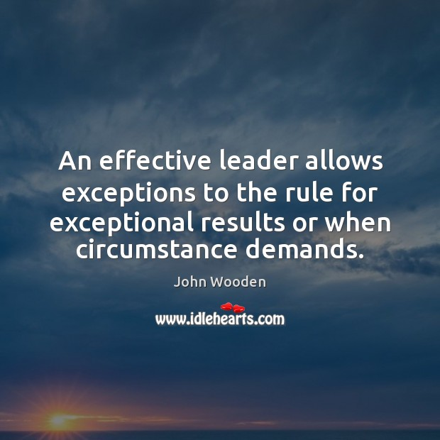 An effective leader allows exceptions to the rule for exceptional results or Image