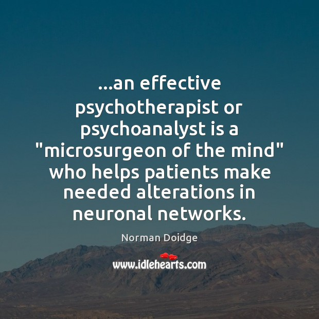 "Image, …an effective psychotherapist or psychoanalyst is a ""microsurgeon of the mind"" who"