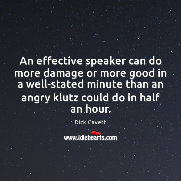 An effective speaker can do more damage or more good in a Dick Cavett Picture Quote