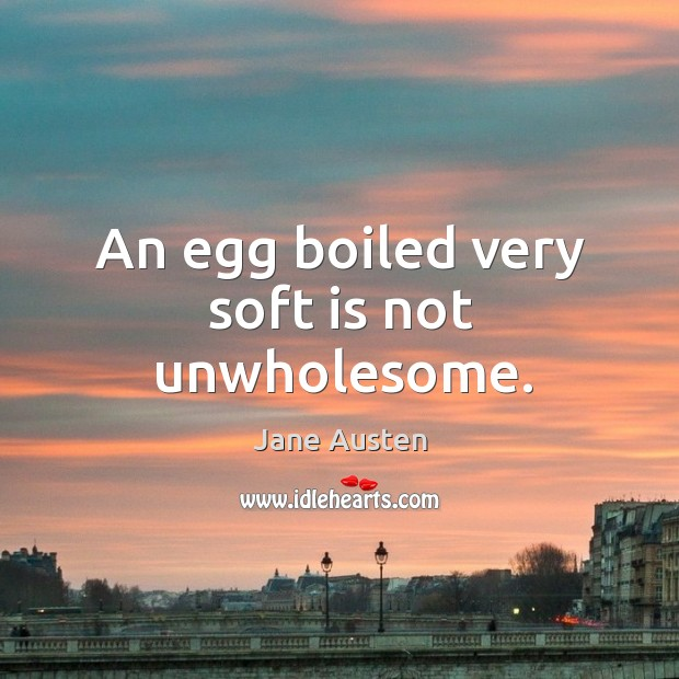 Image about An egg boiled very soft is not unwholesome.
