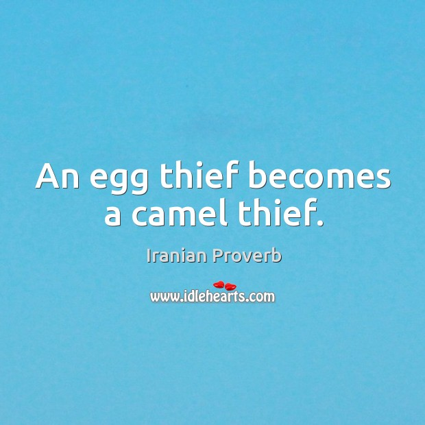 An egg thief becomes a camel thief. Iranian Proverbs Image