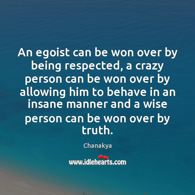 Image, An egoist can be won over by being respected, a crazy person