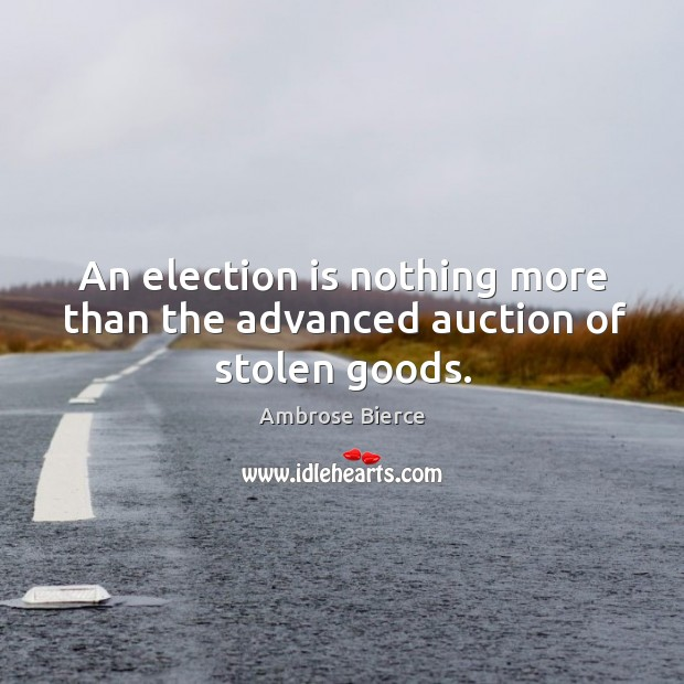 Image, An election is nothing more than the advanced auction of stolen goods.