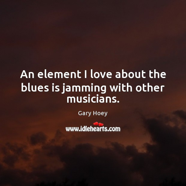An element I love about the blues is jamming with other musicians. Image